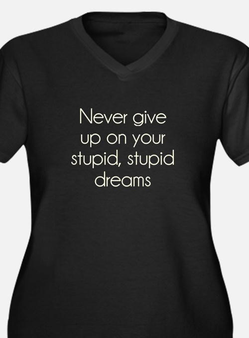 Never Give Up On Your Stupid Dreams Plus Size T-Sh