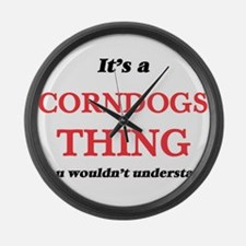 It's a Corndogs thing, you wo Large Wall Clock