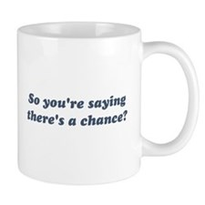 So You're Saying There's a Chance? Mugs