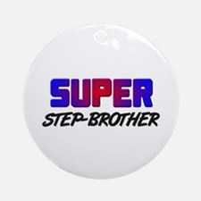 SUPER STEP-BROTHER Ornament (Round)