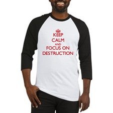 Keep Calm and focus on Destruction Baseball Jersey