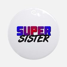 SUPER SISTER Ornament (Round)