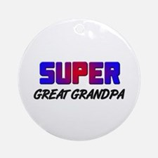 SUPER GREAT GRANDPA Ornament (Round)