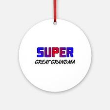 SUPER GREAT GRANDMA Ornament (Round)