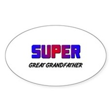 SUPER GREAT GRANDFATHER Oval Decal