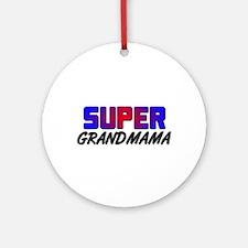 SUPER GRANDMAMA Ornament (Round)