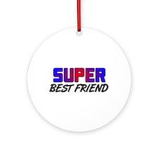 SUPER BEST FRIEND Ornament (Round)