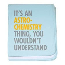 Its An Astrochemistry Thing baby blanket