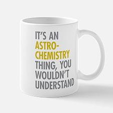 Its An Astrochemistry Thing Mug