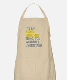 Its An Astrochemistry Thing Apron