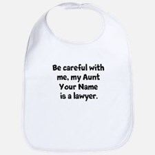 Be Careful My Aunt Is A Lawyer (Custom) Bib