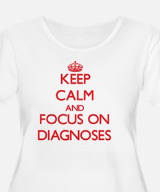 Keep Calm and focus on Diagnoses Plus Size T-Shirt