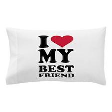 I love my best friend Pillow Case