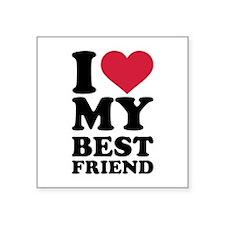 "I love my best friend Square Sticker 3"" x 3"""