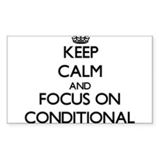 Keep Calm and focus on Conditional Decal