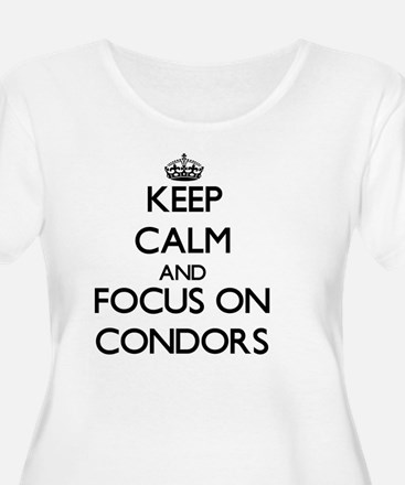 Keep Calm and focus on Condors Plus Size T-Shirt