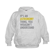 Its An Astronomy Thing Hoodie