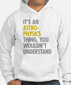 Its An Astrophysics Thing Hoodie