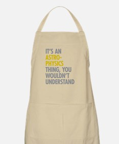 Its An Astrophysics Thing Apron