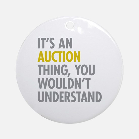 Its An Auction Thing Ornament (Round)