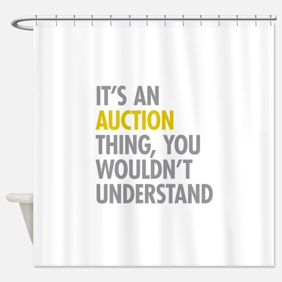 Its An Auction Thing Shower Curtain