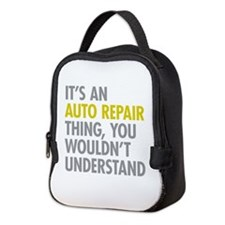 Its An Auto Repair Thing Neoprene Lunch Bag