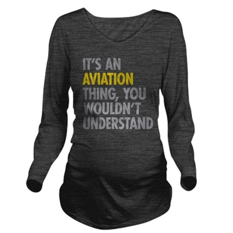 Its An Aviation Thin Long Sleeve Maternity T-Shirt