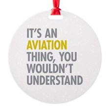 Its An Aviation Thing Ornament