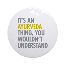 Its An Ayurveda Thing Ornament (Round)