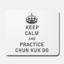 Keep Calm and Practice Chun Kuk Do Mousepad