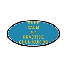 Keep Calm and Practice Chun Kuk Do Patches