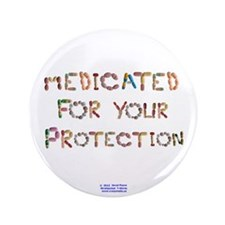 """Medicated for your Protection 3.5"""" Button"""