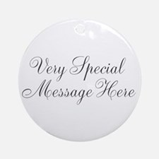 Very Special Message Here Ornament (Round)