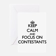 Keep Calm and focus on Contestants Greeting Cards