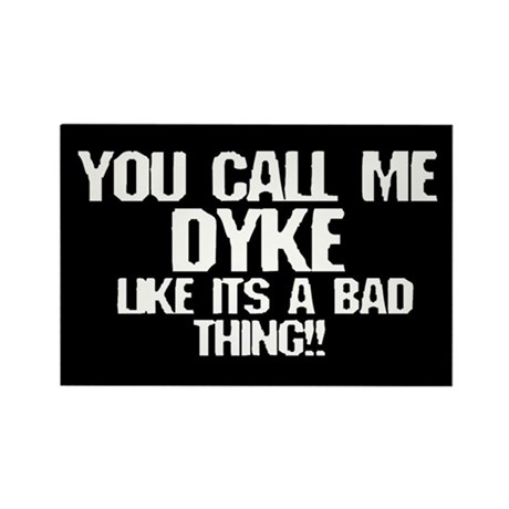 You call me Dyke... Rectangle Magnet