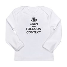 Keep Calm and focus on Context Long Sleeve T-Shirt
