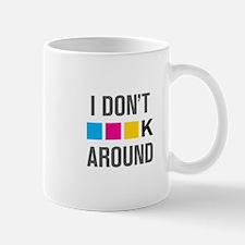 I Dont CMYK Around Mugs