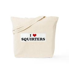 I Love SQUIRTERS Tote Bag