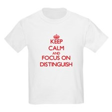 Keep Calm and focus on Distinguish T-Shirt