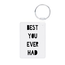 Best You Ever Had Keychains
