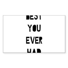 Best You Ever Had Decal