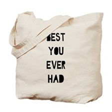 Best You Ever Had Tote Bag