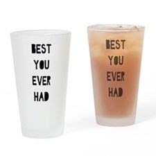 Best You Ever Had Drinking Glass