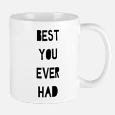 Best You Ever Had Mugs
