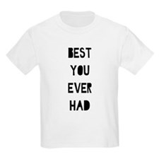 Best You Ever Had T-Shirt