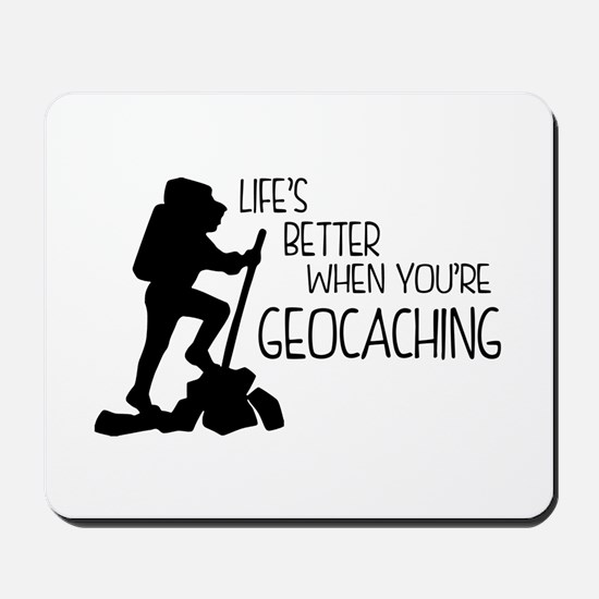 Lifes Better When Youre Geocaching Mousepad
