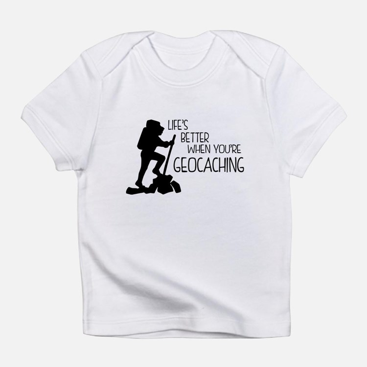 Lifes Better When Youre Geocaching Infant T-Shirt