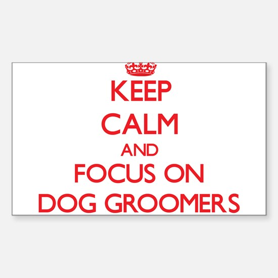 Keep Calm and focus on Dog Groomers Decal