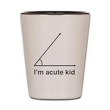 I'm acute kid Shot Glass