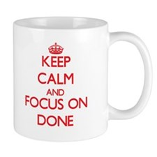 Keep Calm and focus on Done Mugs
